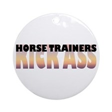 Horse Trainers Kick Ass Ornament (Round)