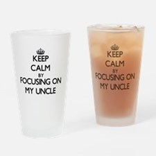 Keep Calm by focusing on My Uncle Drinking Glass