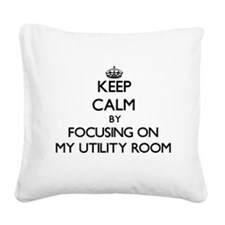 Keep Calm by focusing on My U Square Canvas Pillow