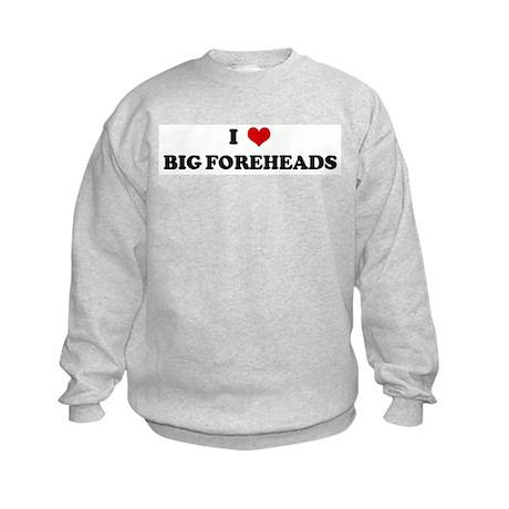 I Love BIG FOREHEADS Kids Sweatshirt