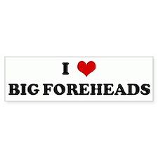 I Love BIG FOREHEADS Bumper Bumper Bumper Sticker