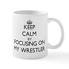 Keep Calm by focusing on My Wrestler Mugs