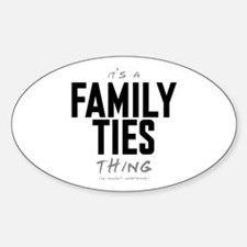 It's a Family Ties Thing Oval Decal