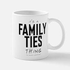 It's a Family Ties Thing Mug
