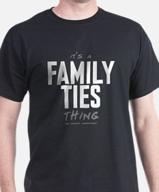 It's a Family Ties Thing T-Shirt