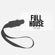 It's a Full House Thing Luggage Tag
