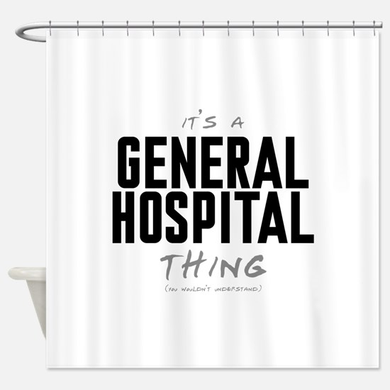 It's a General Hospital Thing Shower Curtain