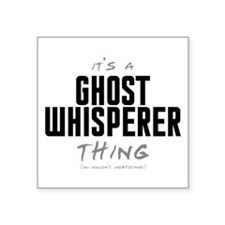 "It's a Ghost Whisperer Thing Square Sticker 3"" x 3"