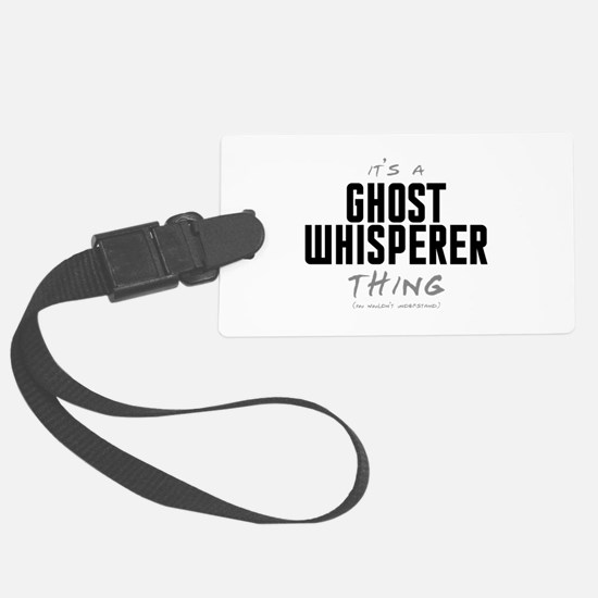 It's a Ghost Whisperer Thing Luggage Tag