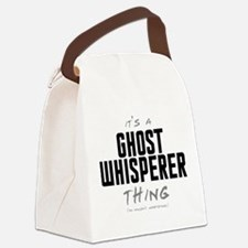 It's a Ghost Whisperer Thing Canvas Lunch Bag