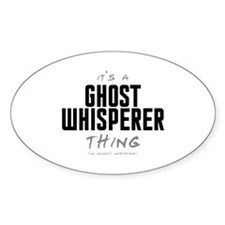 It's a Ghost Whisperer Thing Oval Decal