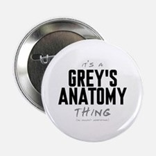 """It's a Grey's Anatomy Thing 2.25"""" Button"""
