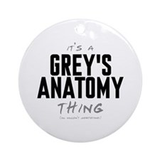 It's a Grey's Anatomy Thing Round Ornament