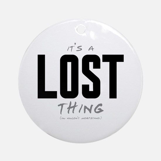 It's a LOST Thing Round Ornament