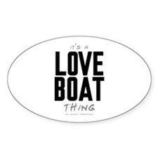It's a Love Boat Thing Oval Decal