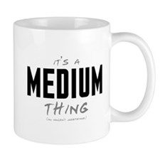 It's a Medium Thing Mug