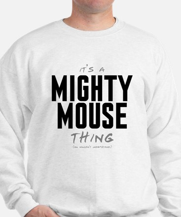 It's a Mighty Mouse Thing Sweatshirt