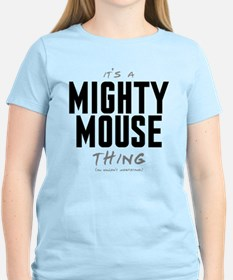 It's a Mighty Mouse Thing T-Shirt