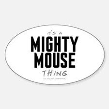 It's a Mighty Mouse Thing Oval Decal