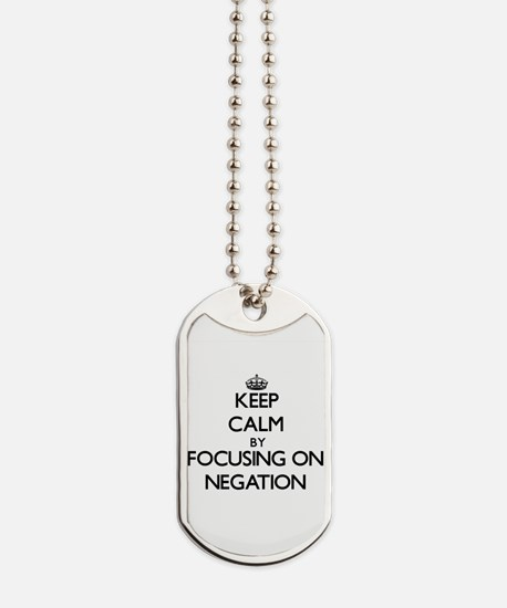 Keep Calm by focusing on Negation Dog Tags
