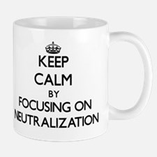 Keep Calm by focusing on Neutralization Mug