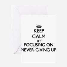 Keep Calm by focusing on Never Givi Greeting Cards