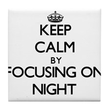Keep Calm by focusing on Night Tile Coaster