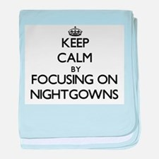 Keep Calm by focusing on Nightgowns baby blanket