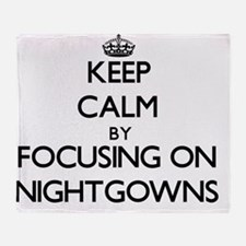 Keep Calm by focusing on Nightgowns Throw Blanket