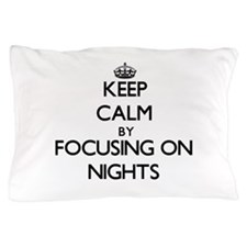 Keep Calm by focusing on Nights Pillow Case