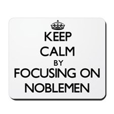 Keep Calm by focusing on Noblemen Mousepad