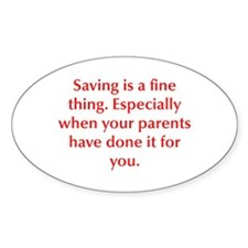 Saving is a fine thing Especially when your parent