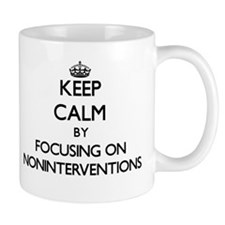 Keep Calm by focusing on Noninterventions Mugs