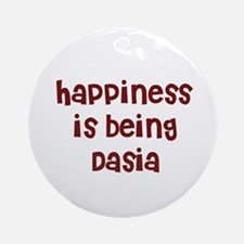 happiness is being Dasia Ornament (Round)
