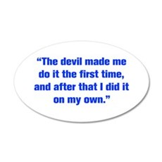 The devil made me do it the first time and after t