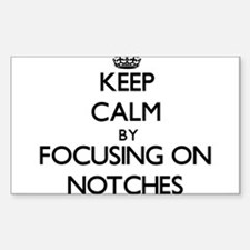 Keep Calm by focusing on Notches Decal