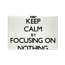 Keep Calm by focusing on Nothing Magnets