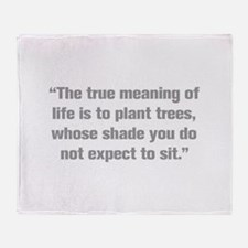 The true meaning of life is to plant trees whose s