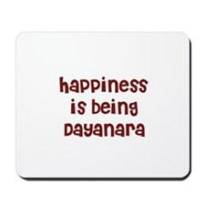 happiness is being Dayanara Mousepad