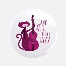 "And All That Jazz 3.5"" Button"