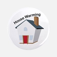 "House Warming 3.5"" Button"