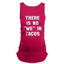No we in tacos Maternity Tank Top