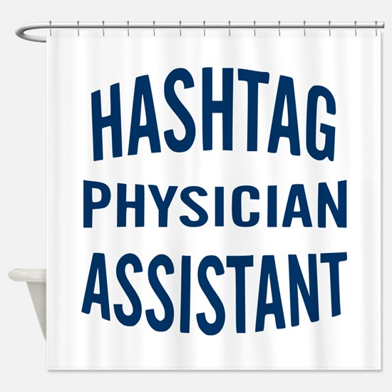 Hashtag Physician Assistant Shower Curtain