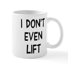 I don't even lift Mug