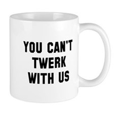 You can't twerk with us Mug