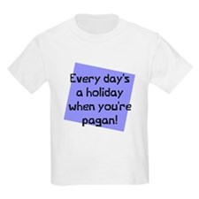 Everyday's holiday when T-Shirt