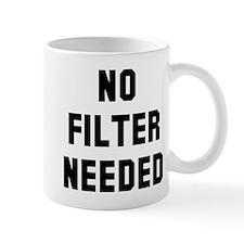 No filter needed Mug
