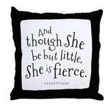 And though she be but little she is fierce Throw Pillows