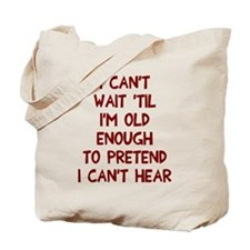 Old enough can't hear Tote Bag
