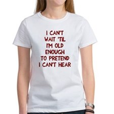 Old enough can't hear Tee
